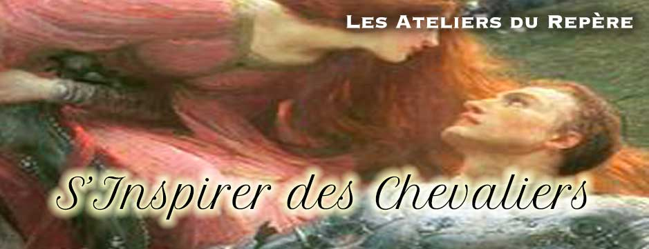 S'inspirer des Chevaliers !