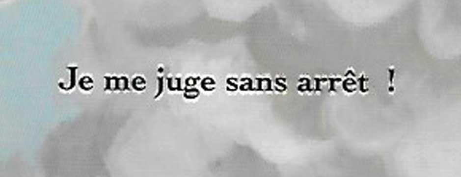 Je me juge sans arrêt !
